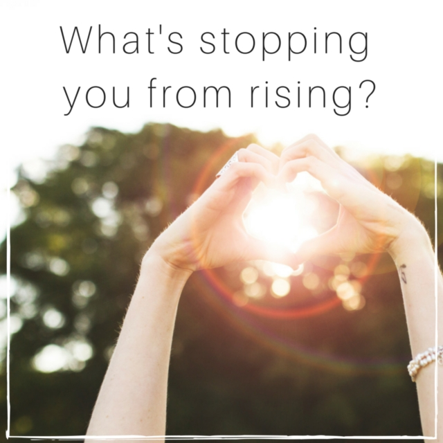 What's stopping you from rising?